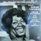 SARAH VAUGHAN / HOW LONG HAS THIS BEEN GOIN ON ?