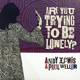 ANDY LEWIS & PAUL WELLER / ARE YOU TRYING TO BE
