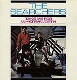 SEARCHERS / TAKE ME FOR WHAT I'M WORTH