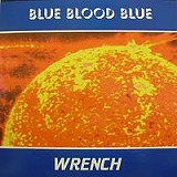 WRENCH / BLUE BLOOD BLUE