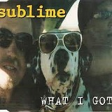 SUBLIME / WHAT I GOT