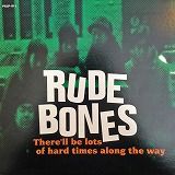 RUDE BONES / THRE'LL BE LOTS OF HARD TIMES ALONG