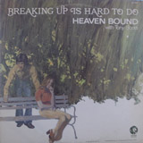 HEAVEN BOUND / BREAKING UP IS HARD TO DO