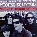 VELVET UNDERGROUND / MARCH OF THE WOODEN SOLDI