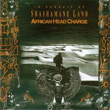 AFRICAN HEAD CHARGE / IN PURSUIT OF SHASHAMANE LA
