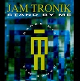 JAM TRONIK / STAND BY ME