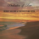 BOBBY MOORE & RHYTHM ACES / DEDICATION OF LOVE