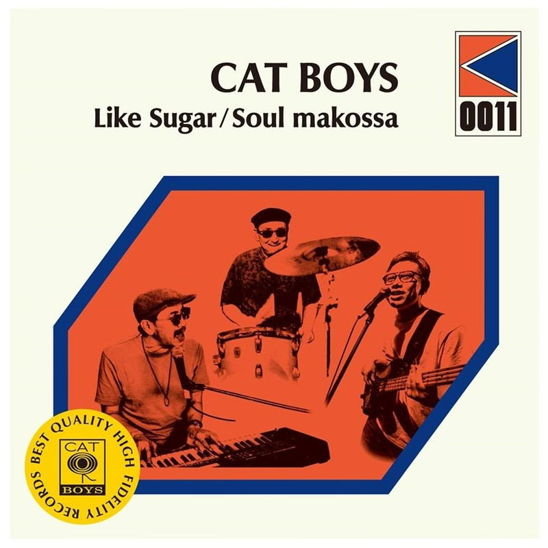 CAT BOYS / LIKE SUGAR / SOUL MAKOSSA