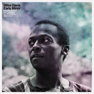 MILES DAVIS / EARLY MINOR : RARE MILES FROM THE COMPLETE IN A SILENT WAY SESSIONS