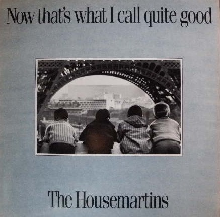 HOUSEMARTINS / NOW THAT'S WHAT I CALL QUITE GO