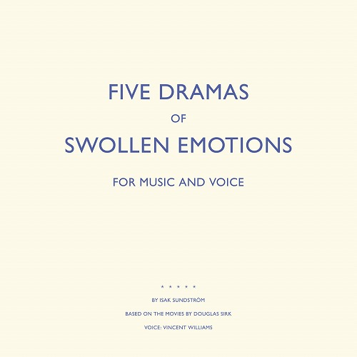 ISAK SUNDSTROM / FIVE DRAMAS OF SWOLLEN EMOTIONS