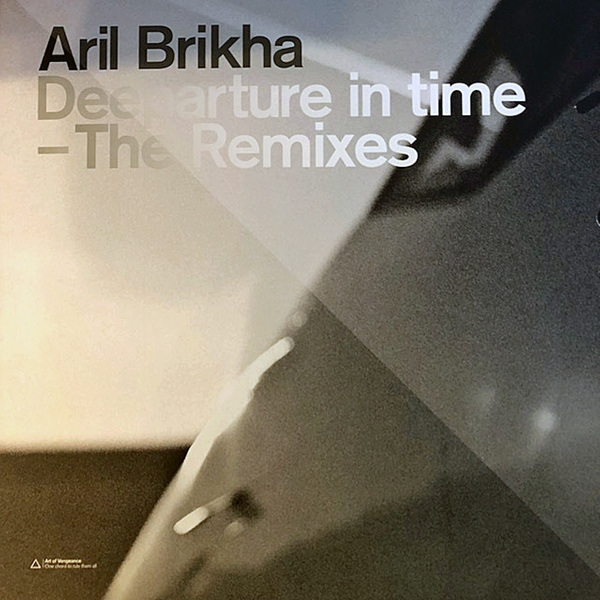 ARIL BRIKHA / DEEPARTURE IN TIME - THE REMIXES
