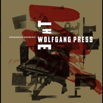 WOLFGANG PRESS / UNREMEMBERED, REMEMBERED