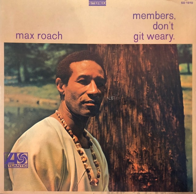 MAX ROACH / MEMBERS DON'T GIT WEARY