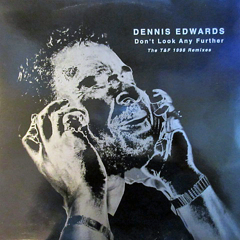 DENNIS EDWARDS / DON'T LOOK ANY FURTHER (THE T&F 1998 REMIXES)